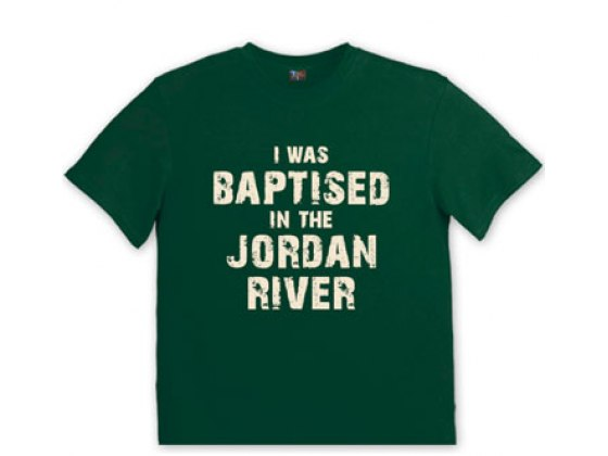 Christian T Shirt I was Baptised in the Jordan River