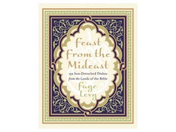 Feast from the Mideast: 250 Sun-Drenched Dishes from the Lands of the Bible - Cookbook