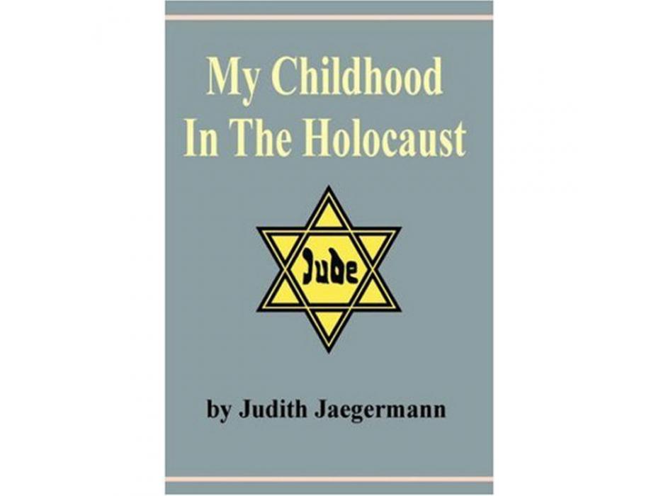 My Childhood In The Holocaust - Judith Jaegermann