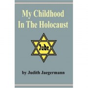 My Childhood In The Holocaust - Judith Jaegermann