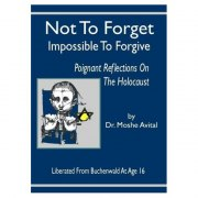 Not To Forget, Impossible To Forgive - Dr. Moshe Avital