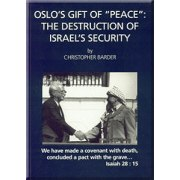 Oslo's Gift of Peace: The Destruction of Israel's Security.