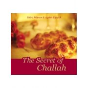 The Secret of Challah  - Jewish Recipes by Shira Wiener and Ayelet Yifrach